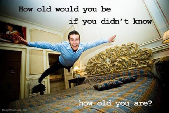 How old would you be if you didn't know how old you are. Picture Quote #2