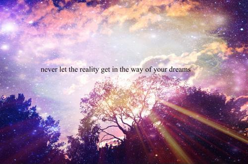 Never let reality get in the way of your dreams Picture Quote #1