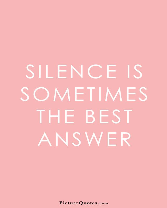 Silence is sometimes the best answer Picture Quote #1