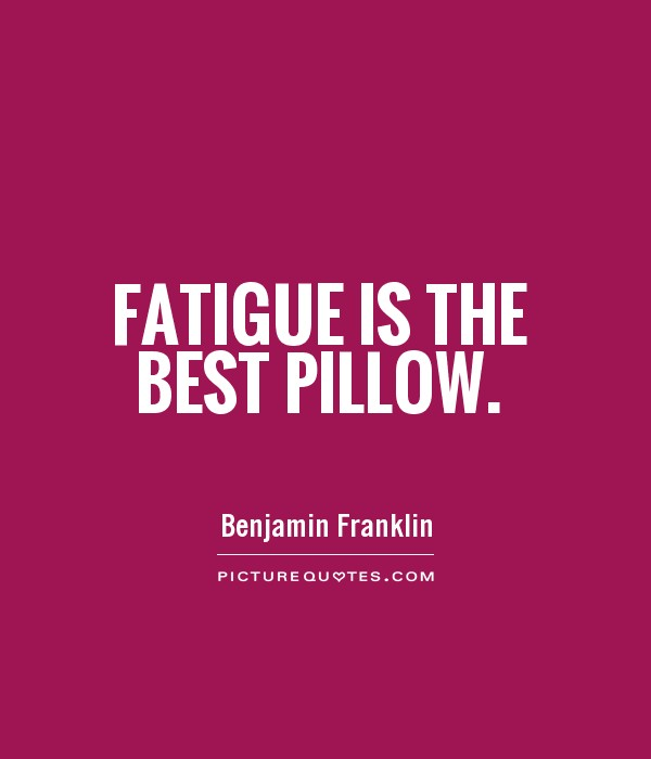 Fatigue is the best pillow Picture Quote #1