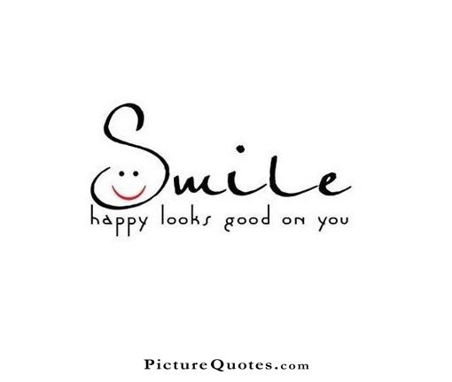 Smile, happy looks good on you Picture Quote #1