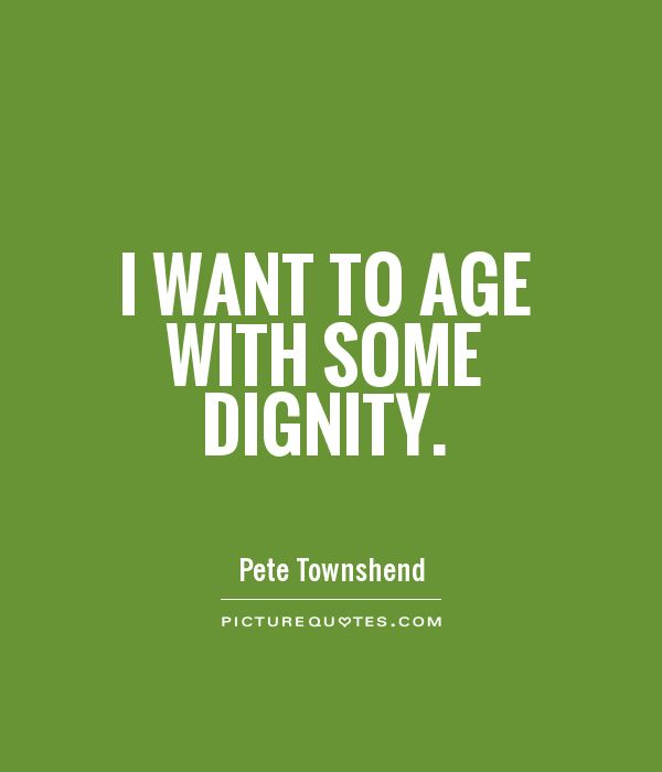 I want to age with some dignity Picture Quote #1