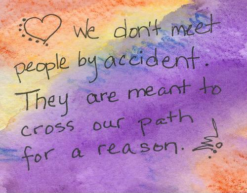 We don't meet people by accident, they are meant to cross our path for a reason Picture Quote #3