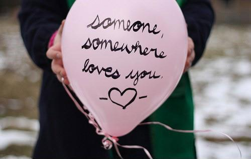 Someone, somewhere loves you Picture Quote #1
