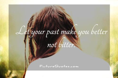 Let your past make you better not bitter Picture Quote #2
