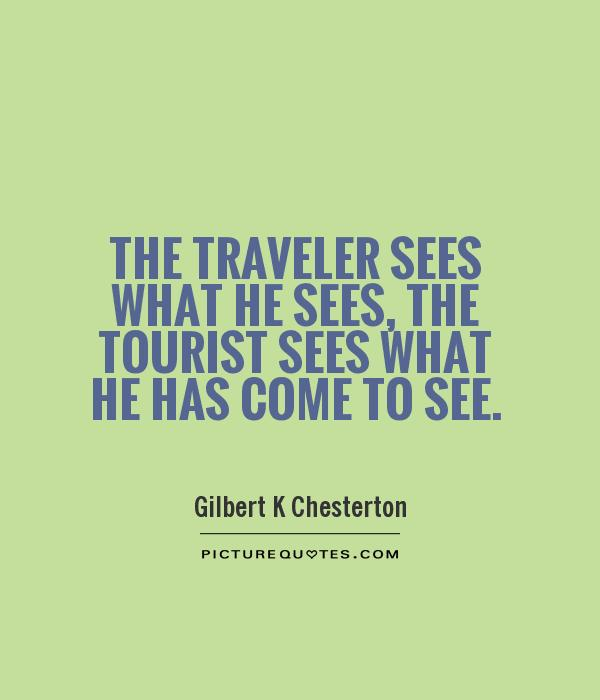 The traveler sees what he sees, the tourist sees what he has come to see Picture Quote #1