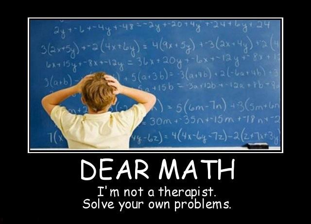 Dear math, i'm not a therapist. Solve your own problems Picture Quote #1