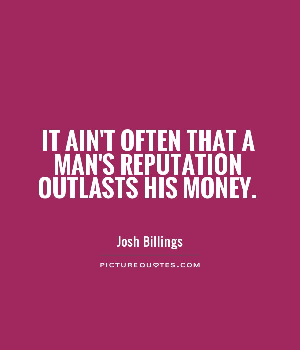 It ain't often that a man's reputation outlasts his money Picture Quote #1