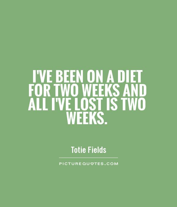I've been on a diet for two weeks and all I've lost is two weeks Picture Quote #1