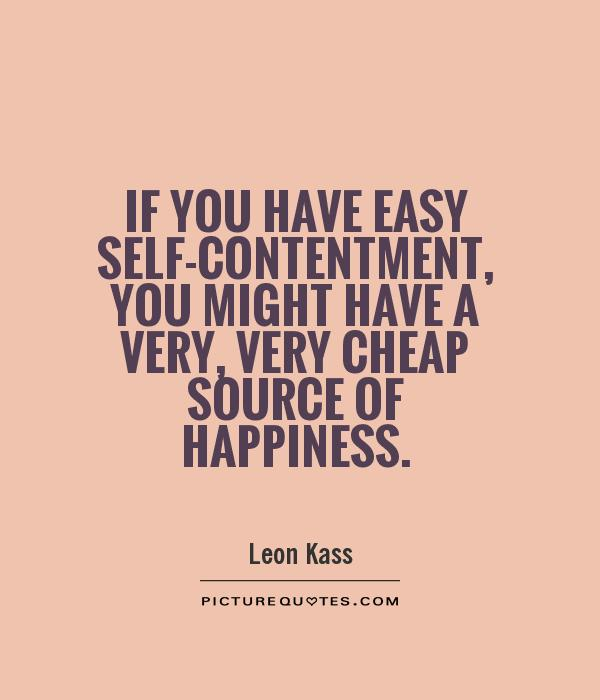 If you have easy self-contentment, you might have a very, very cheap source of happiness Picture Quote #1
