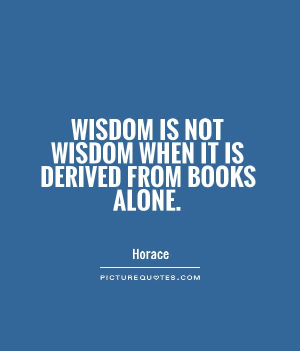 Wisdom is not wisdom when it is derived from books alone Picture Quote #1