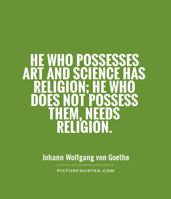 He who possesses art and science has religion; he who does not possess them, needs religion Picture Quote #1