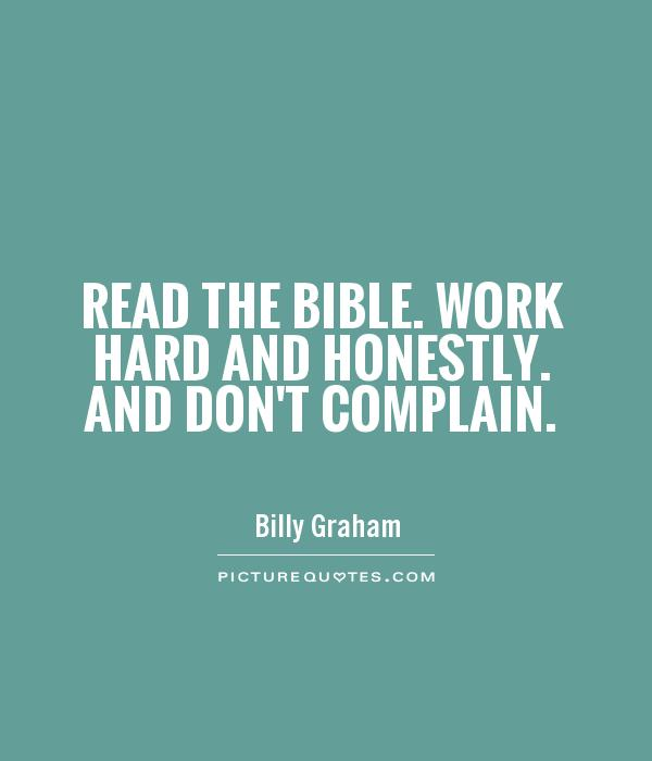 Read the Bible. Work hard and honestly. And don't complain Picture Quote #1