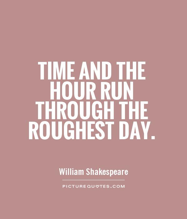 Time and the hour run through the roughest day Picture Quote #1
