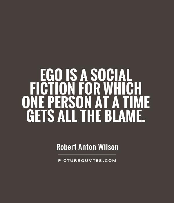 Ego is a social fiction for which one person at a time gets all the blame Picture Quote #1