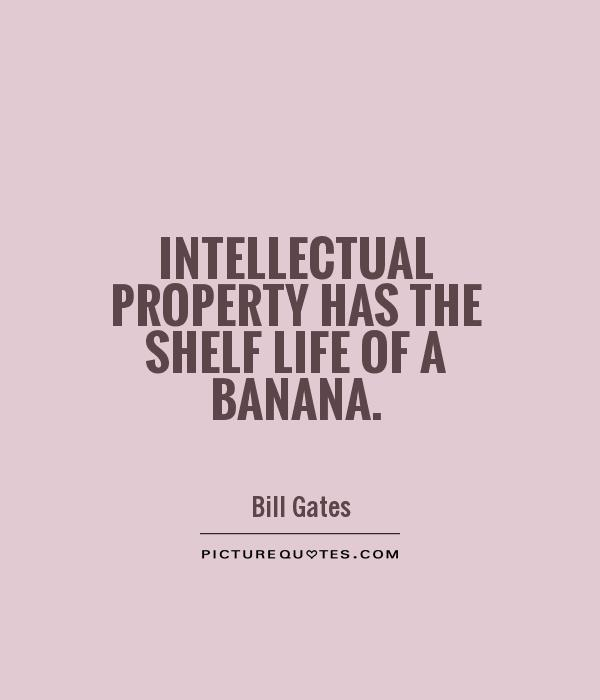 Intellectual property has the shelf life of a banana Picture Quote #1