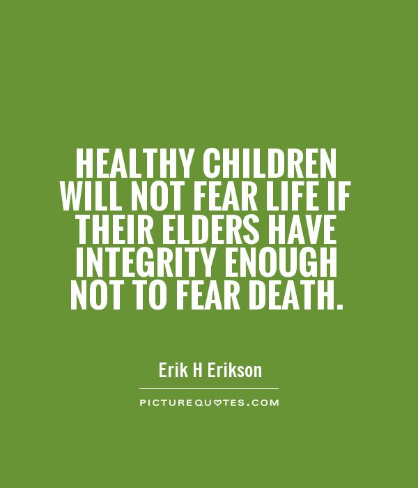 Healthy children will not fear life if their elders have integrity enough not to fear death Picture Quote #1