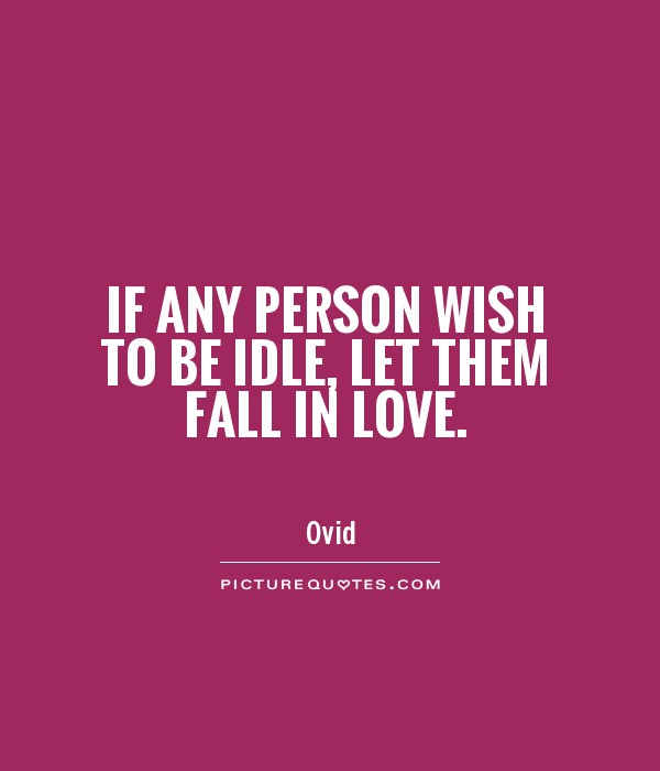 If any person wish to be idle, let them fall in love Picture Quote #1