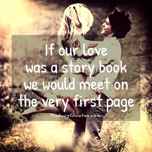 If our love was a story book we would meet on the very first page Picture Quote #2