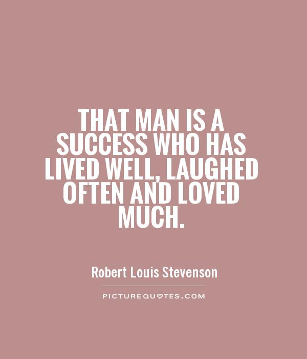That man is a success who has lived well, laughed often and loved much Picture Quote #1