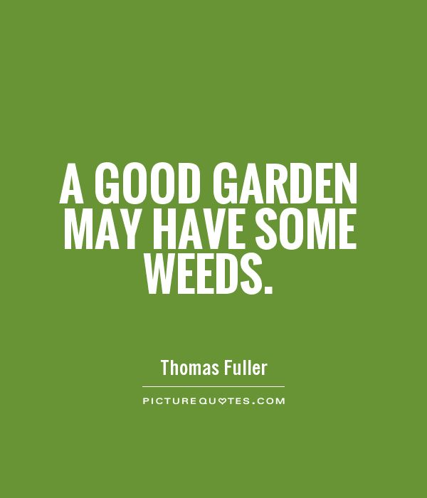 A good garden may have some weeds Picture Quote #1