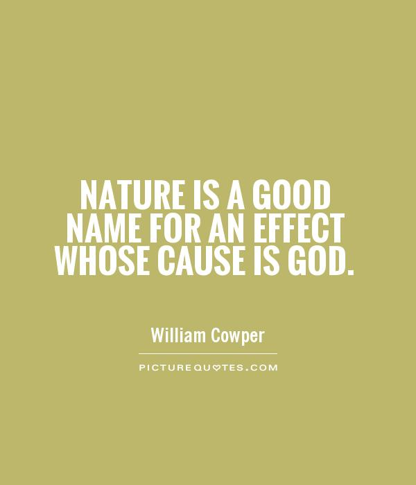 Nature is a good name for an effect whose cause is God Picture Quote #1