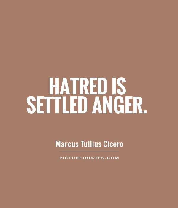 Hatred is settled anger Picture Quote #1