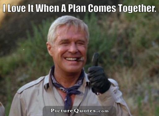 I love it when a plan comes together Picture Quote #2