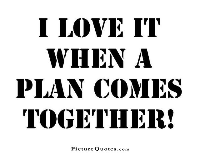 I love it when a plan comes together Picture Quote #3