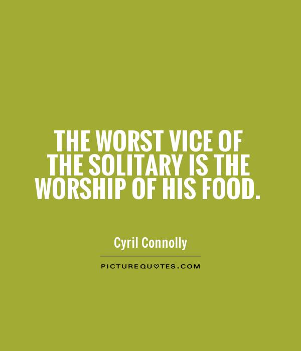 The worst vice of the solitary is the worship of his food Picture Quote #1
