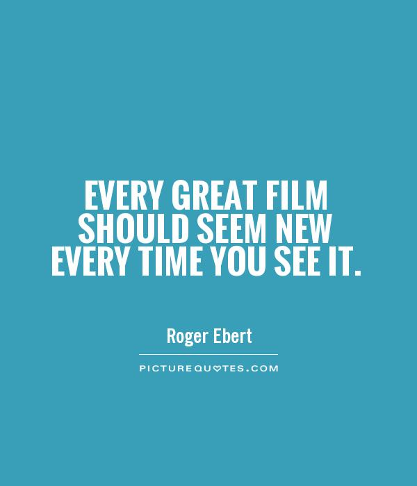 Every great film should seem new every time you see it Picture Quote #1
