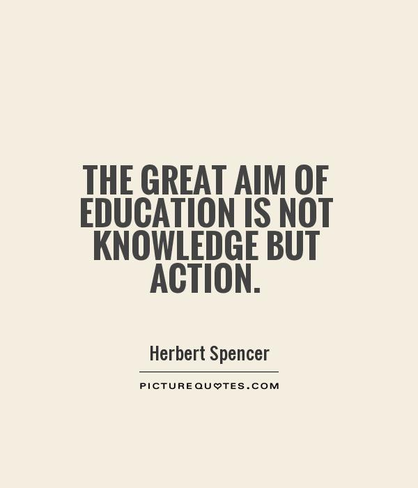The great aim of education is not knowledge but action Picture Quote #1