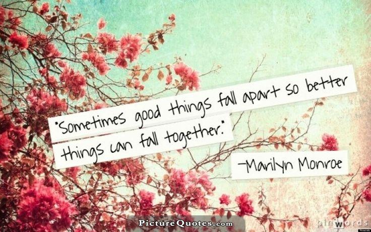 Sometimes good things fall apart so better things can fall together Picture Quote #1