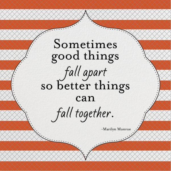 Sometimes good things fall apart so better things can fall together Picture Quote #2