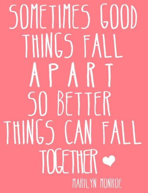 Sometimes good things fall apart so better things can fall together Picture Quote #3