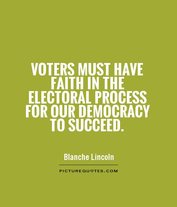 Voters must have faith in the electoral process for our democracy to succeed Picture Quote #1