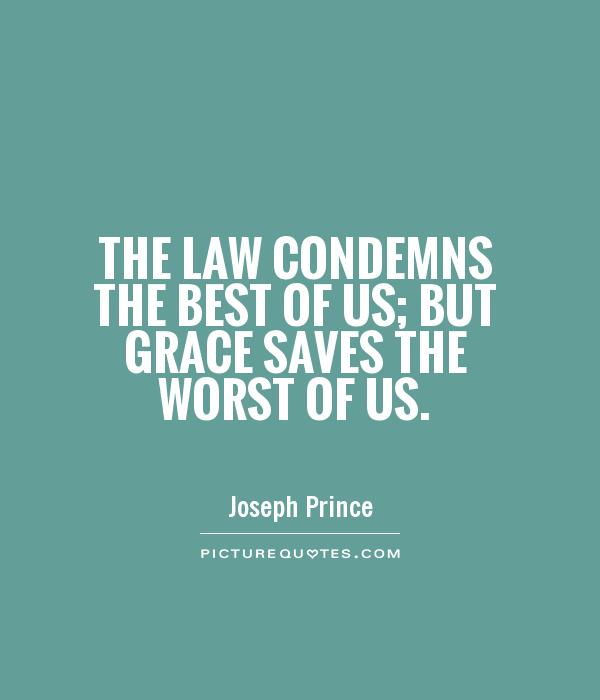 The law condemns the best of us; but grace saves the worst of us Picture Quote #1