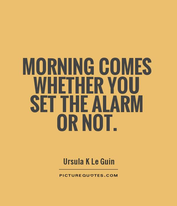 Morning comes whether you set the alarm or not Picture Quote #1