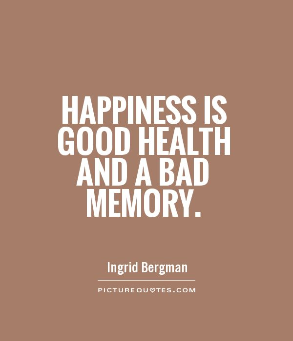 Happiness is good health and a bad memory Picture Quote #1