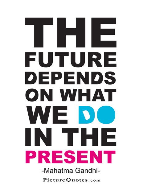 The future depends on what we do in the present Picture Quote #1