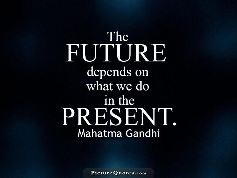 The future depends on what we do in the present Picture Quote #2