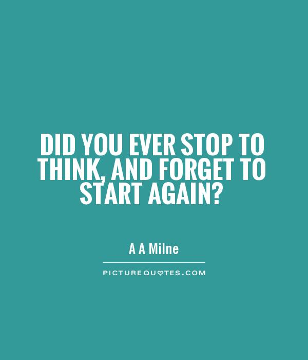 Did you ever stop to think, and forget to start again? Picture Quote #1