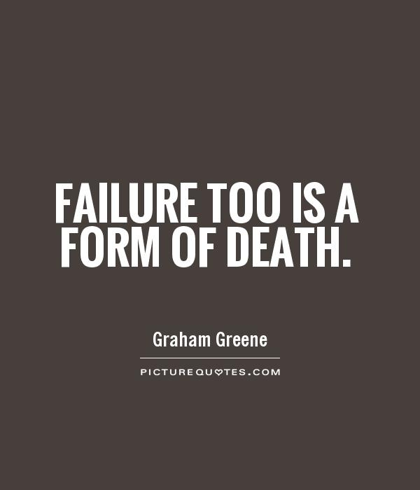 Failure too is a form of death Picture Quote #1