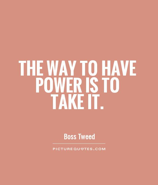 Quotes On Power Inspiration The Way To Have Power Is To Take It  Picture Quotes