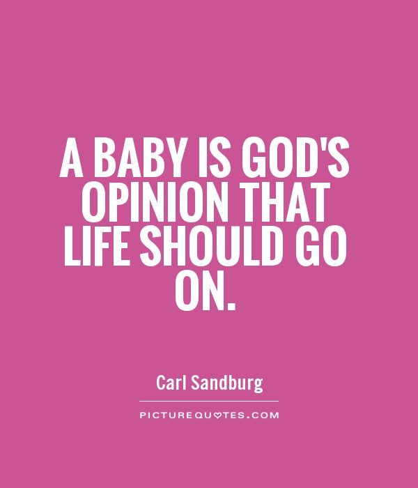 A baby is God's opinion that life should go on Picture Quote #1