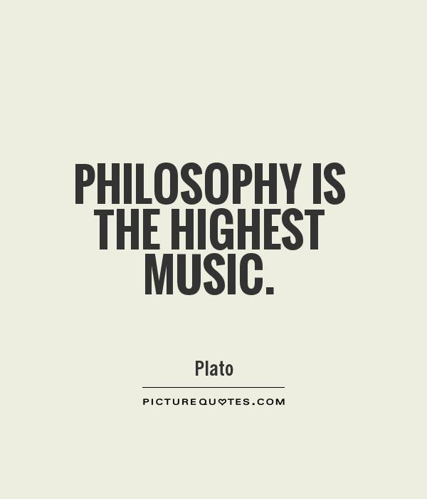 Philosophy is the highest music Picture Quote #1
