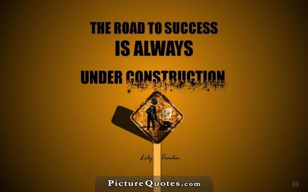 The road to success is always under construction Picture Quote #1