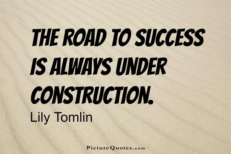 The road to success is always under construction Picture Quote #3