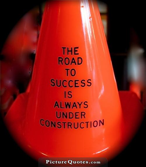 The road to success is always under construction Picture Quote #4