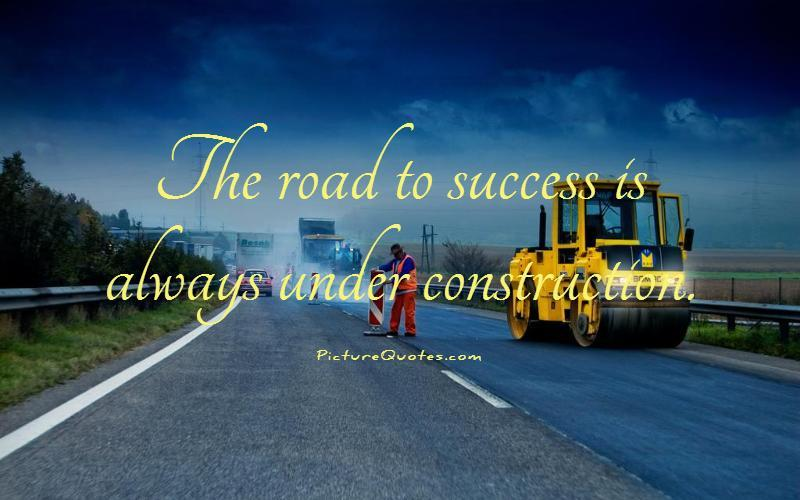 The road to success is always under construction Picture Quote #5